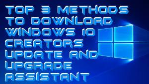 Top 3 methods to Download Windows 10 Creators Update and Upgrade Assistant