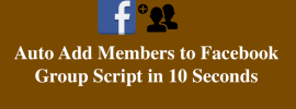 Auto Add Members to Facebook Group Script in 10 Seconds - 100% Working