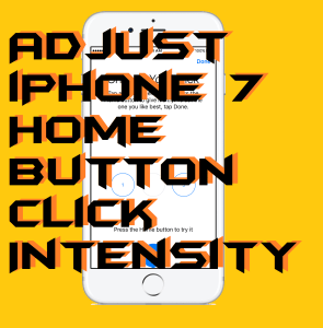 How to Adjust iPhone 7 Home Button Click Intensity – Best Method
