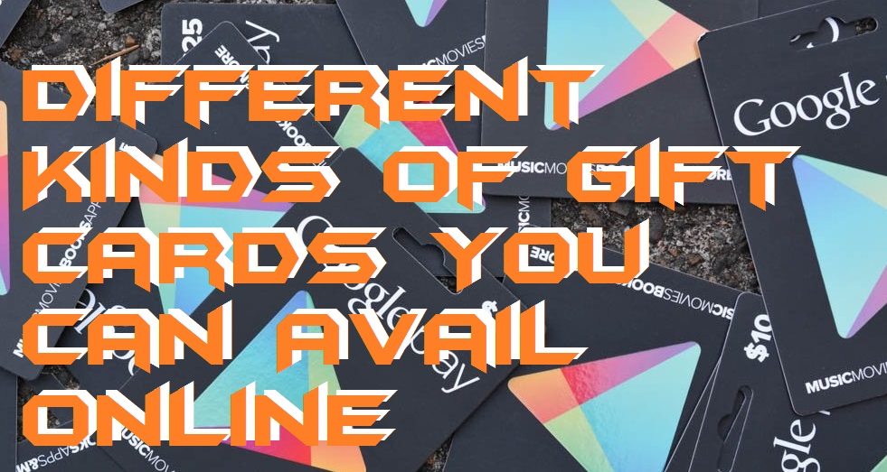 Different Kinds of Gift Cards You Can Avail Online