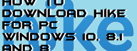 How to Download Hike for PC Windows 10, 8.1 and 8