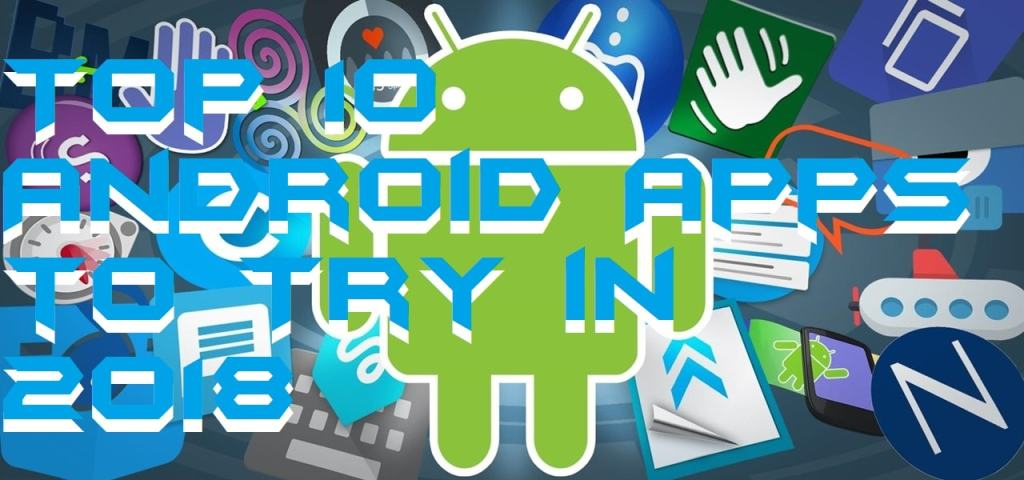 Top 10 Android Apps to Try in 2018