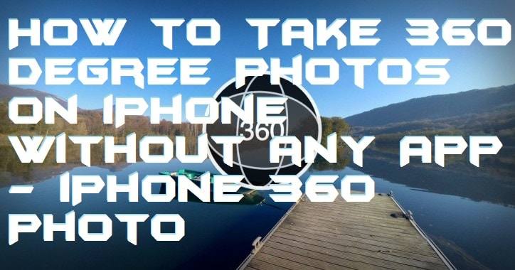 How to Take 360 Degree Photos on iPhone Without any App - iPhone 360 Photo