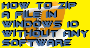 How to Zip a File in Windows 10 Without any Software