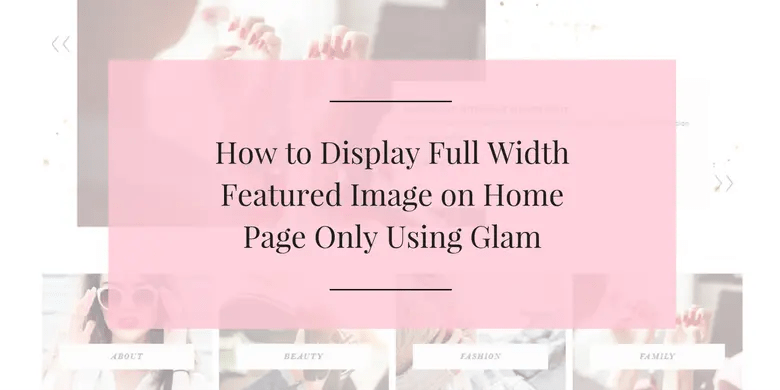 How to Display a Full Width Featured Image on Home Page Only Using Glam