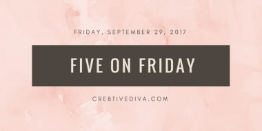 Five on Friday for Friday, September 29, 2017