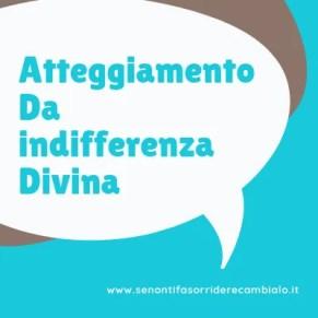 atteggiamento da indifferenza divina
