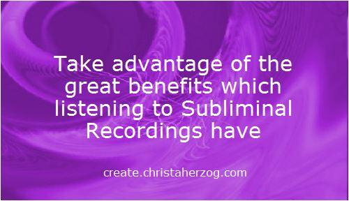 Benefits of Subiminal Recordings