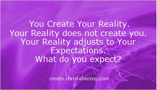Your Reality Adjusts to You