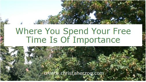 where you spend your free time is important