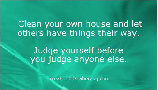Judge yourself not others