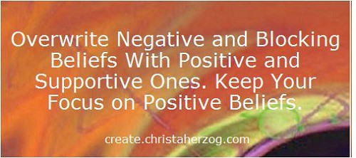 overwrite negative and blocking beliefs with positive ones