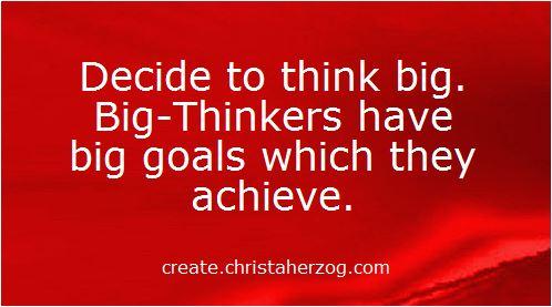 Big thinkers have big goals