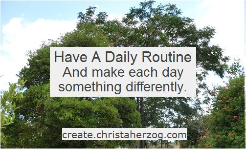 Have a daily routine and make changes