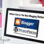 Which One is the Best Blogging Platform? Blogger or WordPress