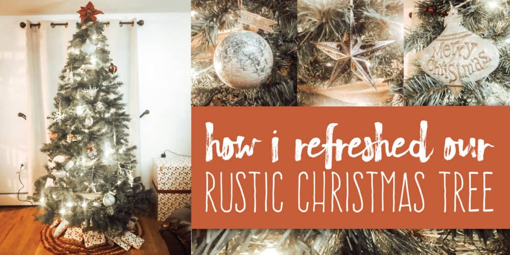 How I Refreshed Our Rustic Christmas Tree