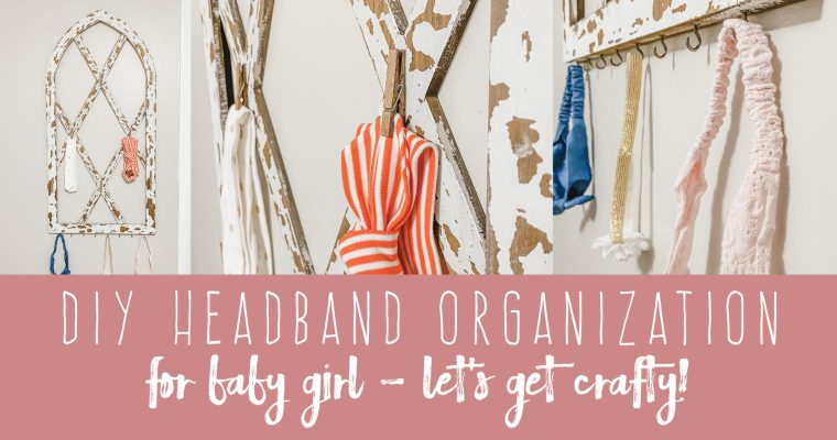 DIY Headband Organization for Baby Girl | Let's Get Crafty