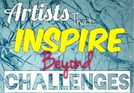Artists that Inspire Beyond Challenges