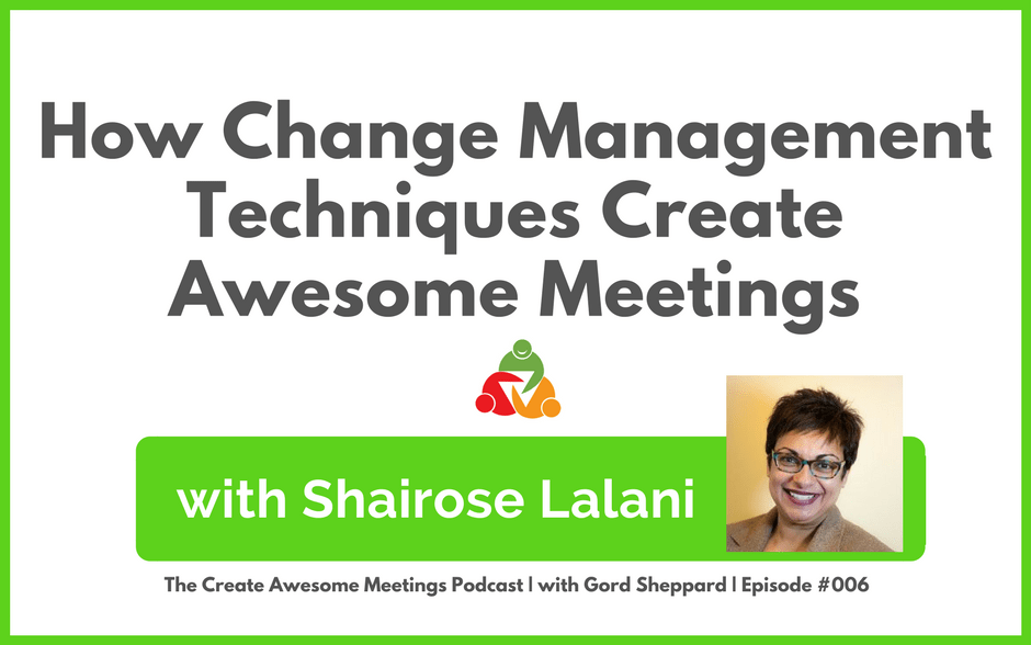 CAM 006: How Change Management Techniques Create Awesome Meetings