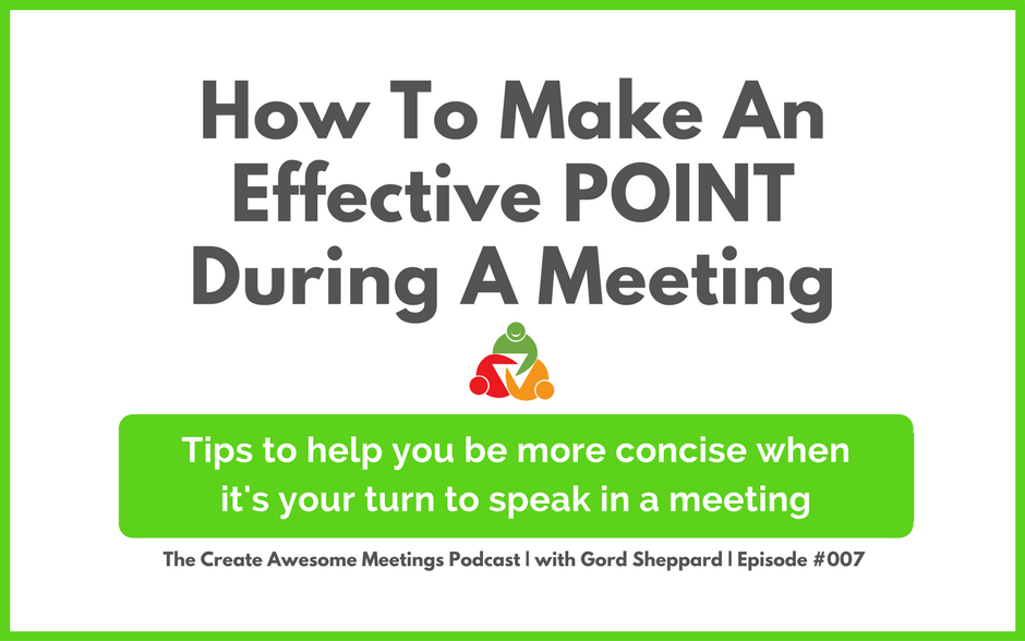 CAM 007: How To Make An Effective POINT During A Meeting