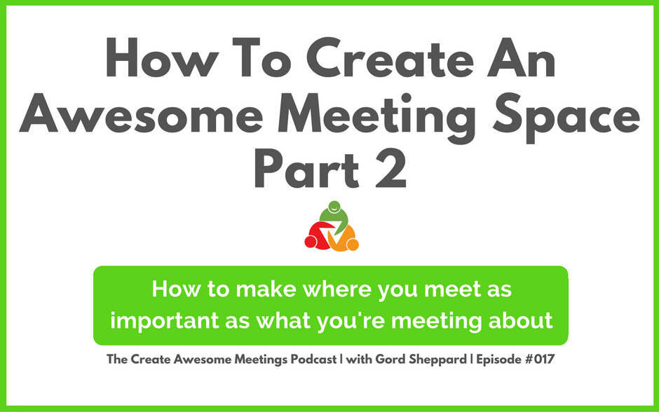 CAM 017: How To Create An Awesome Meeting Space – Part 2