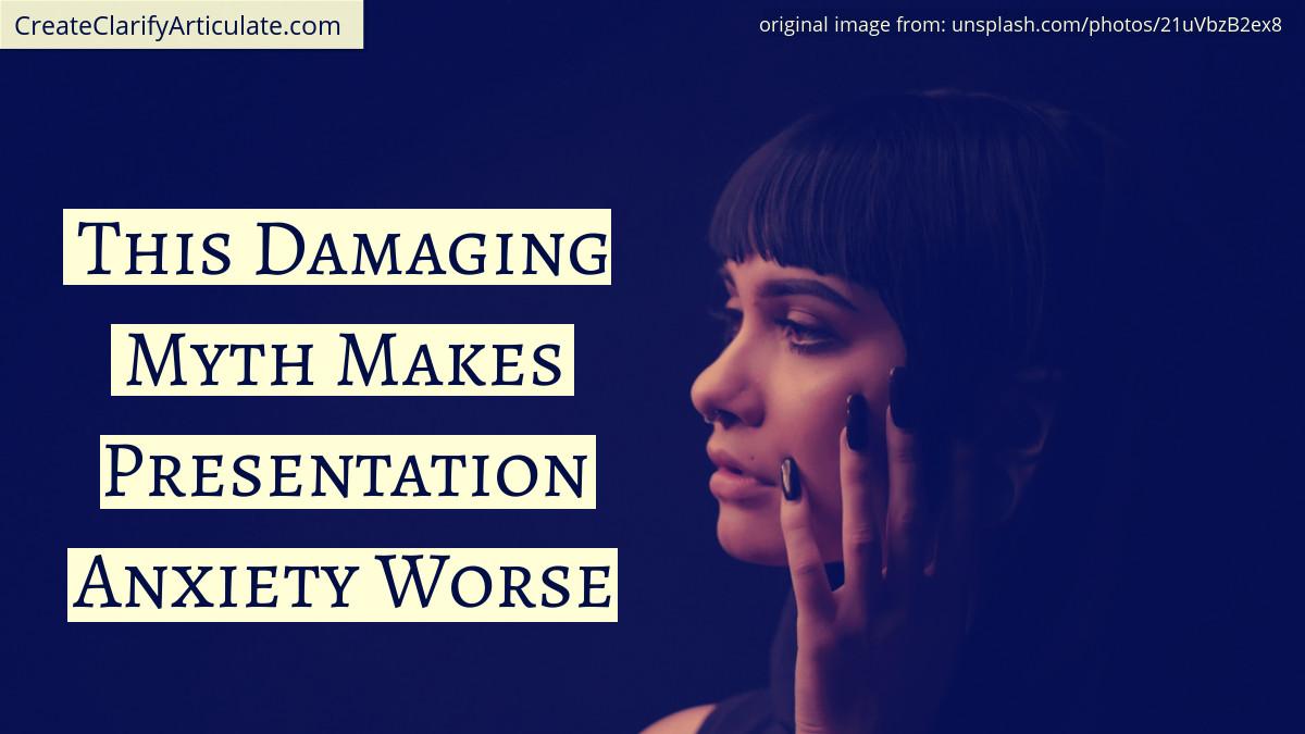 This Damaging Myth Makes Presentation Anxiety Worse