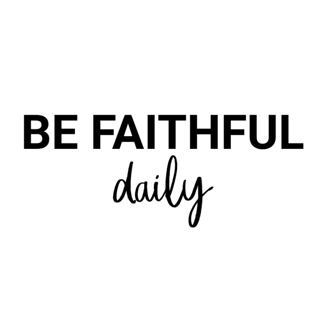 be faithful daily