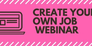 create your own job webinar