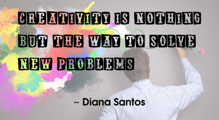 Diana Santos quote | Creativity is nothing but the way to solve new problems