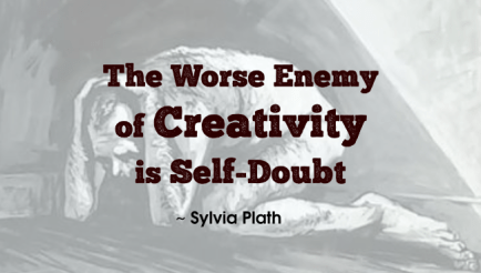 Sylvia Plath quote | The Worse Enemy of Creativity is Self-Doubt