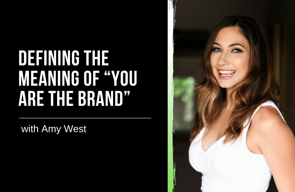 "Defining the Meaning of ""You are the Brand"" with Amy West"