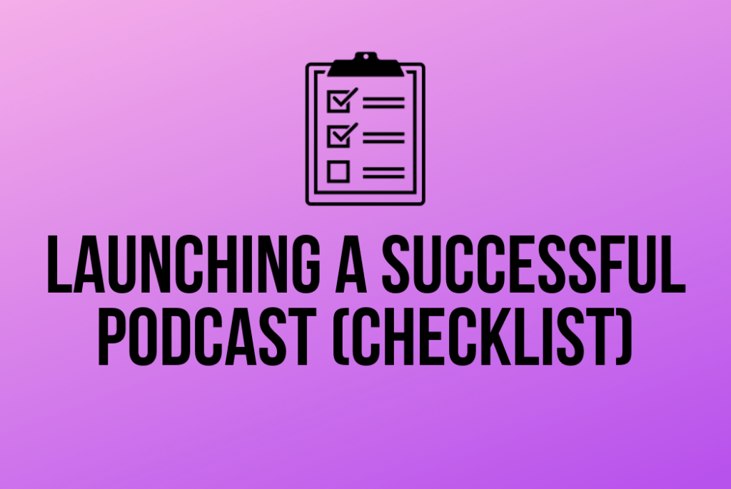 Launching a Successful Podcast (Checklist)