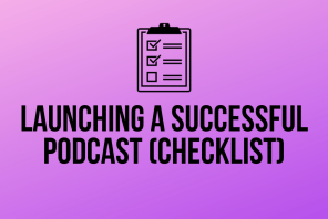 A 9 Step Guide for Launching a Successful Podcast