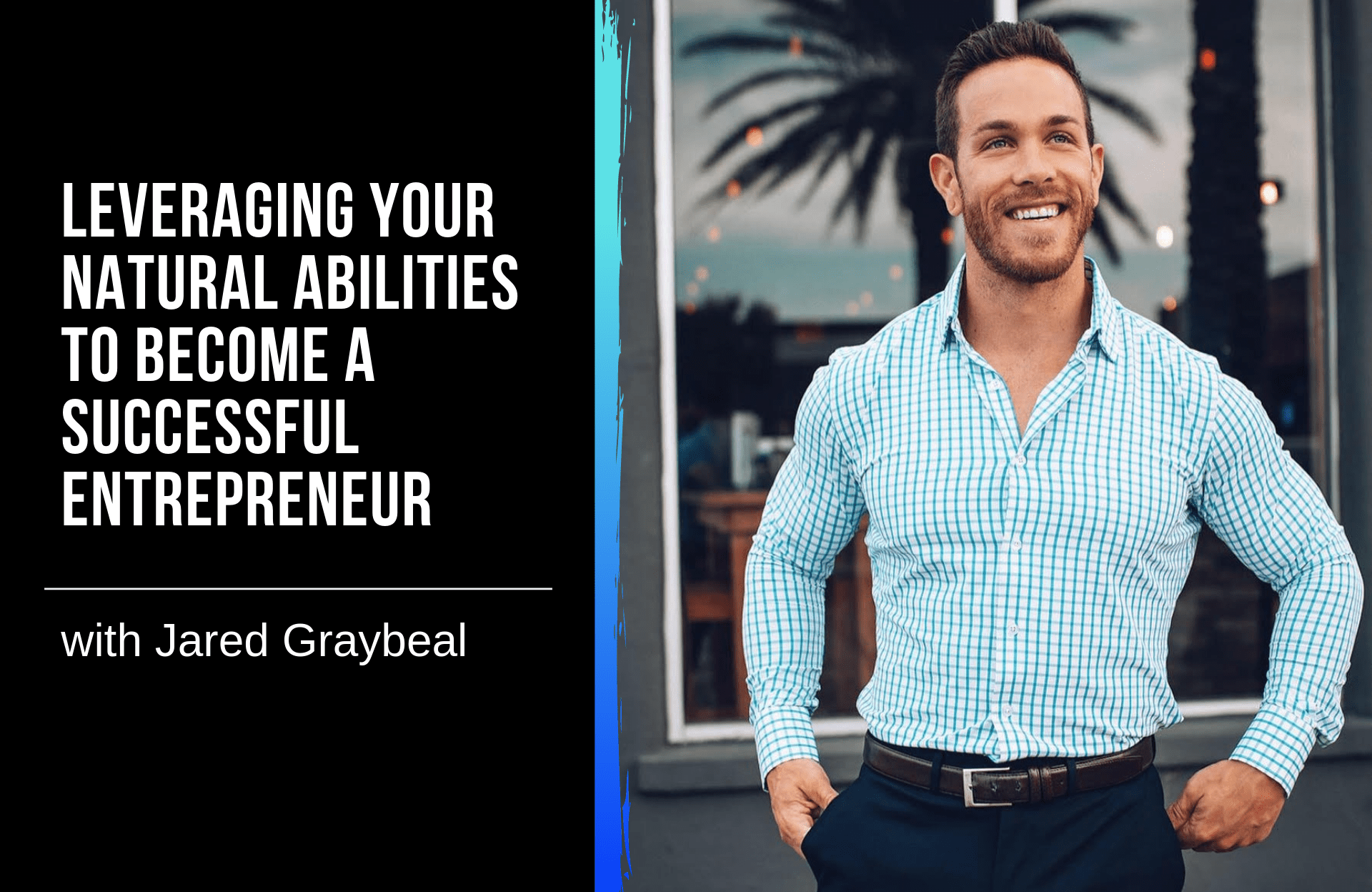 Leveraging Your Natural Abilities to Become a Successful Entrepreneur with Jared Graybeal