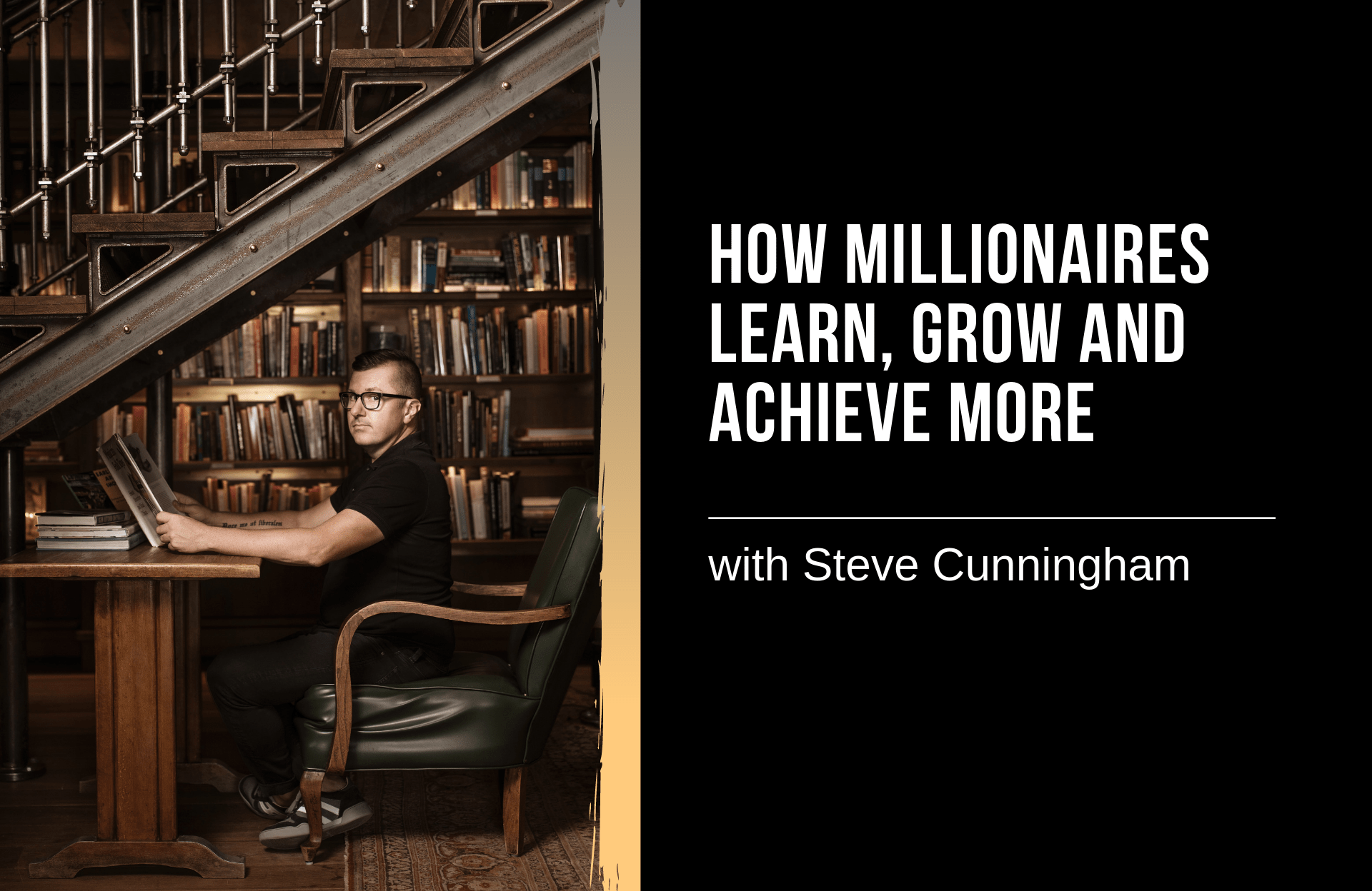 How Millionaires Learn, Grow and Achieve More with Steve Cunningham