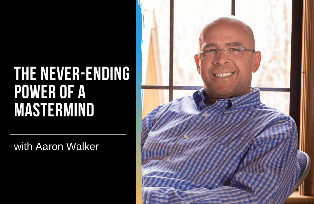 The Never-Ending Power of a Mastermind with Aaron Walker