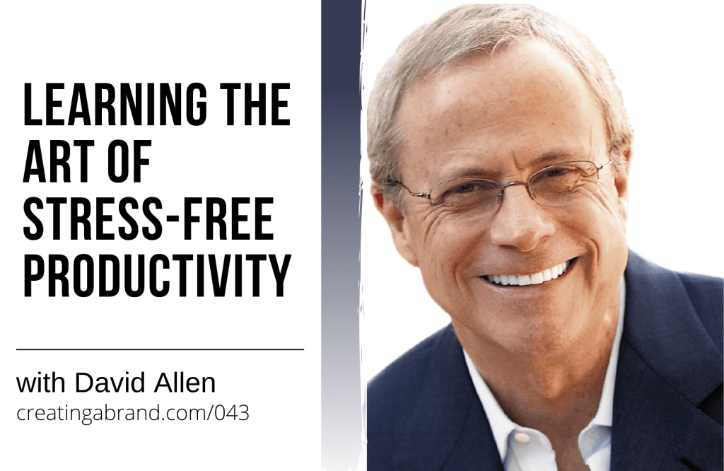 The Art of Stress-Free Productivity with David Allen