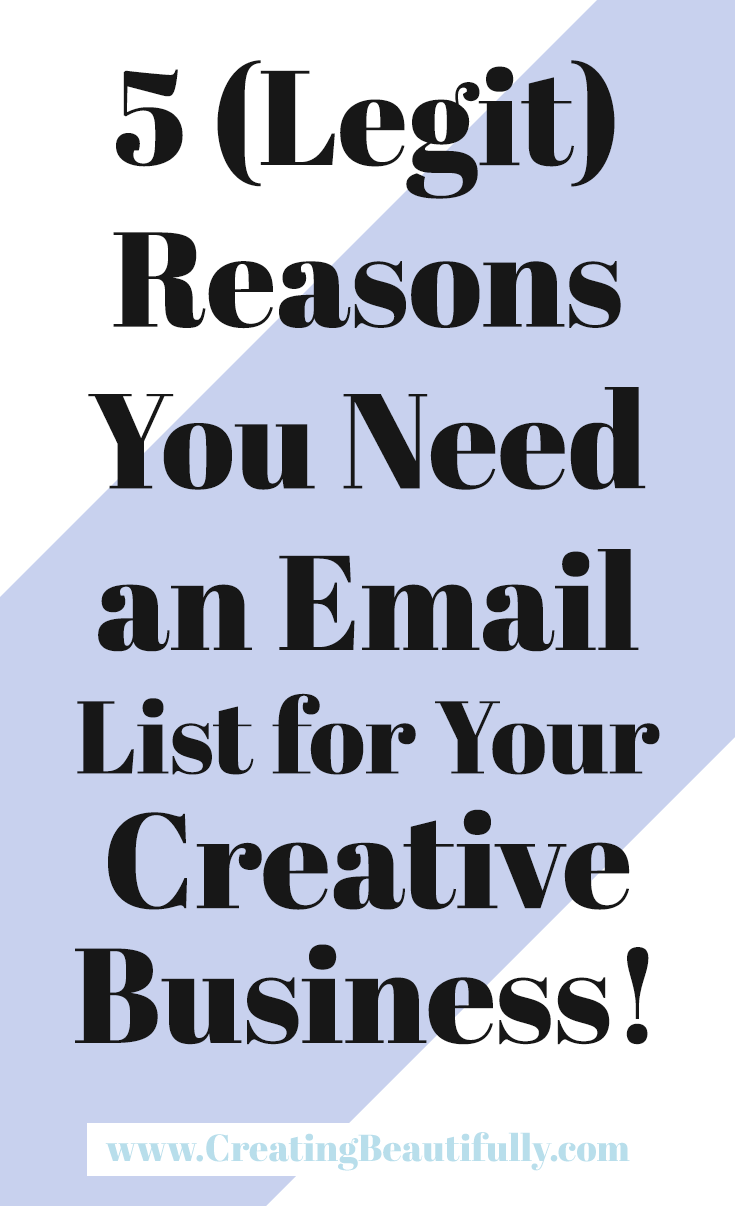 5 (Legit) Reasons You Need An Email List for Your Creative Business!