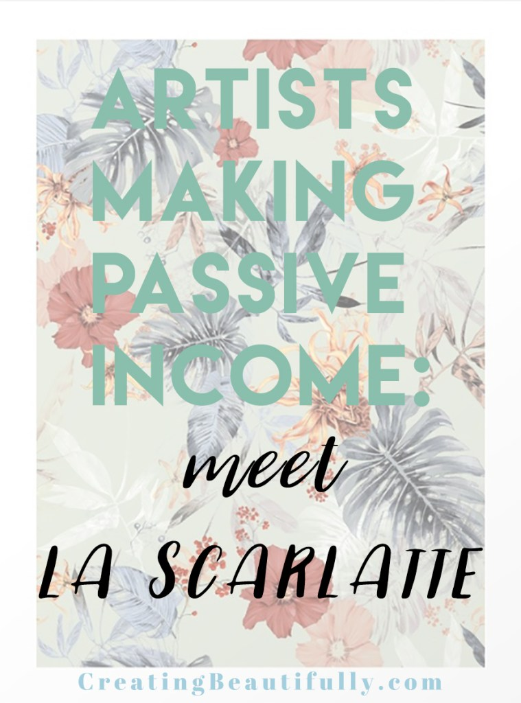 Artists Making Passive Income: Meet La Scarlatte (Pauline Teunissen)