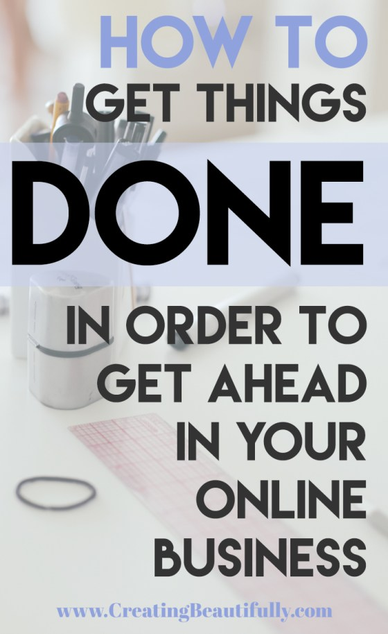How To Get Things Done In Order To Get Ahead In Online Business