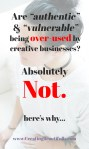 Are authentic and vulnerable being overused? I don;t think so, and here's why... www.CreatingBeautifully.com