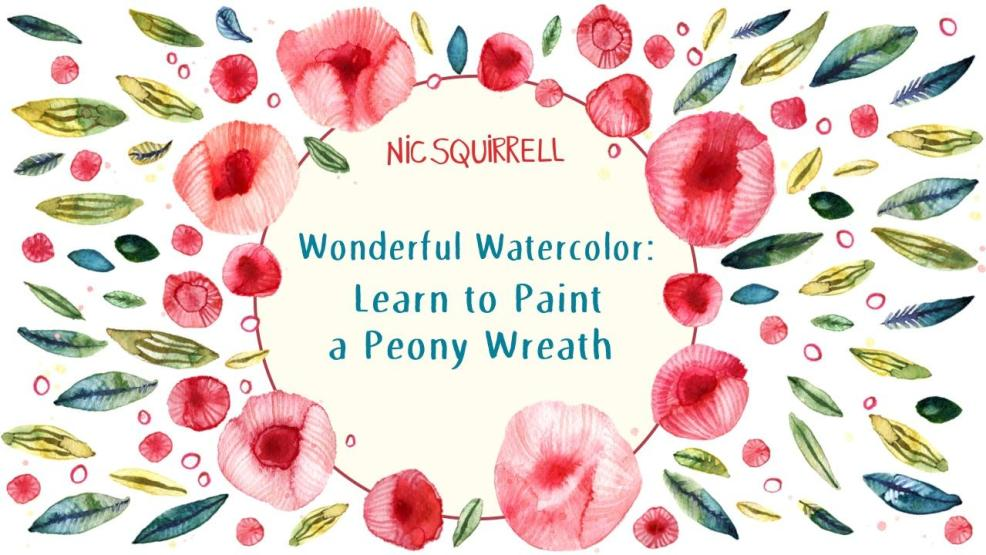 FREE CLASS: Wonderful Watercolor: Learn How to Paint a Peony Wreath by Nic Squirrell