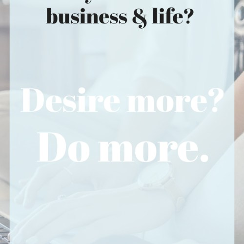 Desire More? Do More. | CreatingBeautifully.com