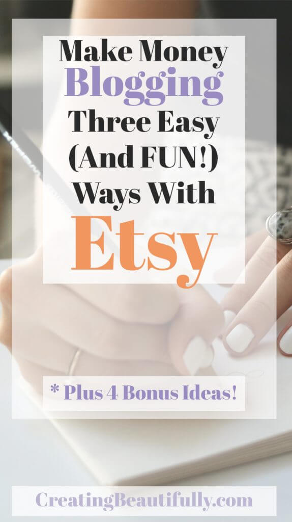 Learn how to Make Money Blogging In Three Easy Ways With Etsy   CreatingBeautifully.com