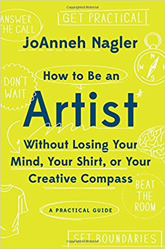 10 books for professional artists: How to Be an Artist Without Losing Your Mind, Your Shirt, Or Your Creative Compass: A Practical Guide
