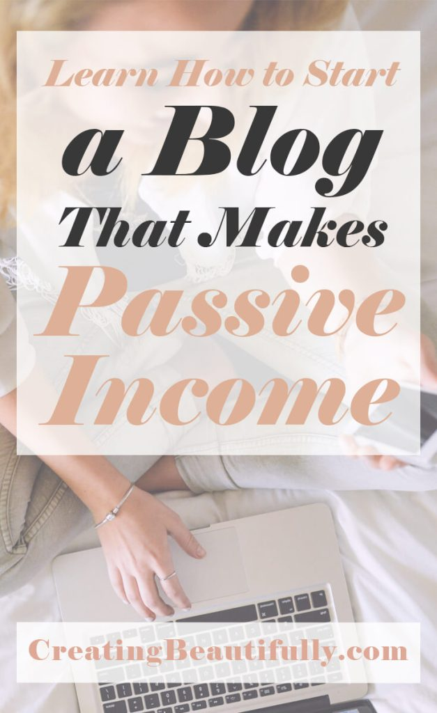 This blogging tutorial is crazy amazing! How to Start a Blog That Makes Passive Income on CreatingBeautifully.com