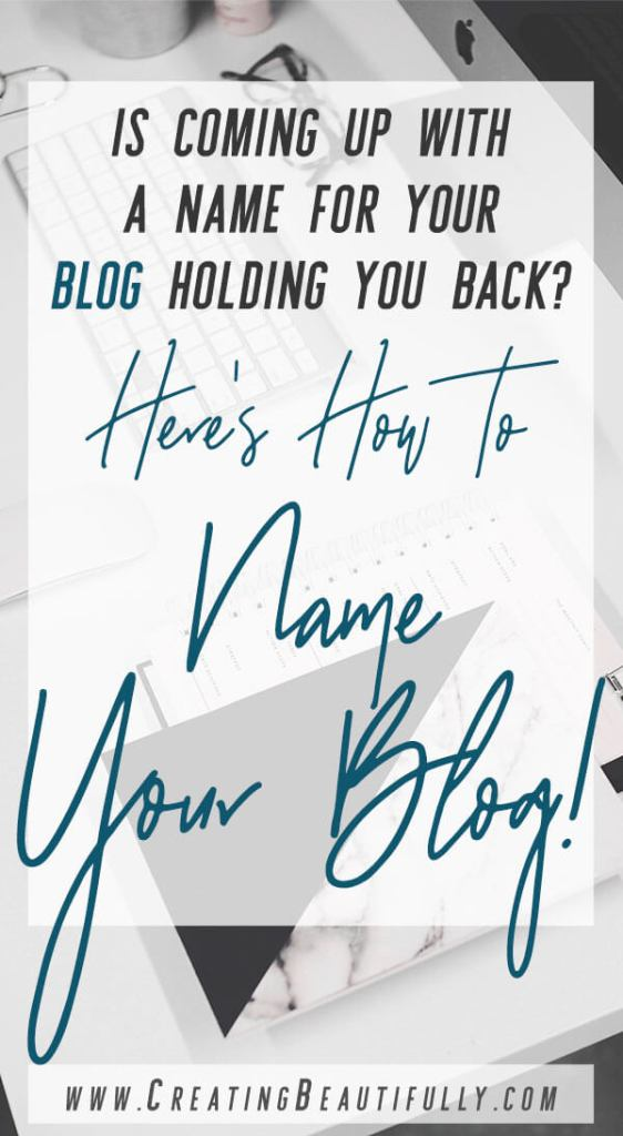 How to Name Your Blog: don't let the fact that you can't come up with a name for your blog slow, or even stop your success! Check out this blog post and learn How to Name Your Blog! #CreatingBeautifully #howtonameablog #howtostartablog #bloggingtips