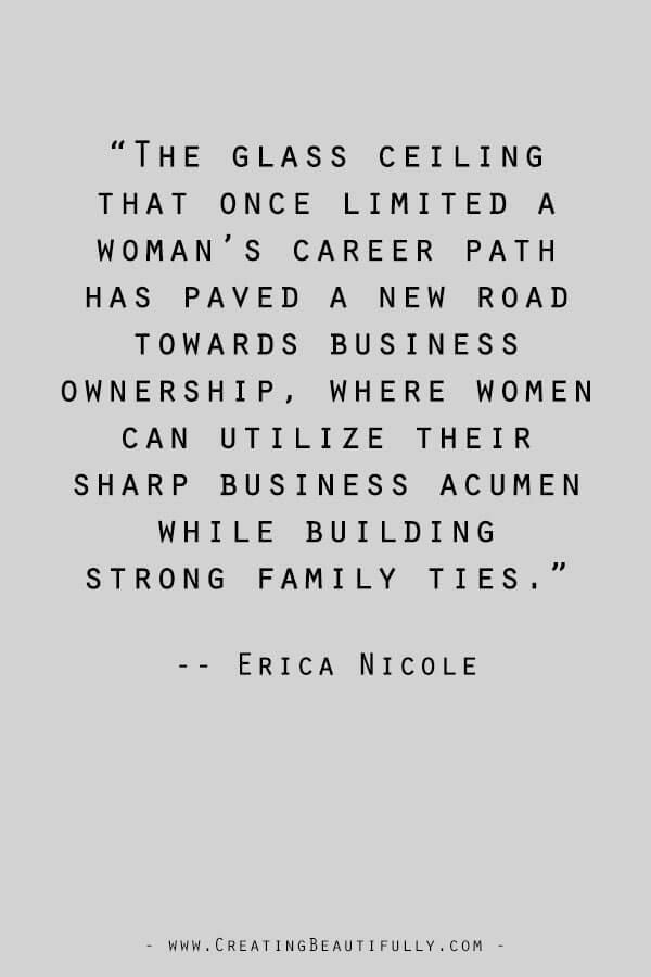 Inspiring Quotes from Powerful Women Entrepreneurs on CreatingBeautifully.com #inspiringquotes #quotesfromwomenentrepreneurs #girlbossquotes #EricaNicole