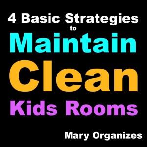 Maintain Clean Kid Rooms: 4 Basic Strategies