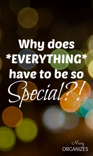 Why does everything have to be so special